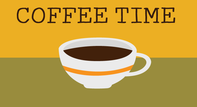 Coffee Time. Weekdays from 8:30 to 10:30 AM.